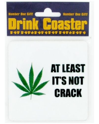 AT LEAST IT'S NOT CRACK COASTER-1983